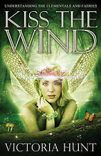 Kiss The Wind: Understanding the Elementals and Faeries, Victoria Hunt, New Cond
