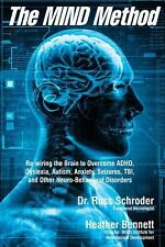 The MIND Method : Re-Wiring the Brain to Overcome ADHD, Dyslexia, Autism,...