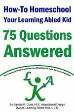 How-To Homeschool Your Learning Abled Kid: 75 Questions Answered : For...
