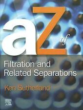 A - Z of Filtration and Related Separations by Ken Sutherland (2006, Hardcover)