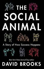 The Social Animal: How We Become the People We are, Why We Do the Things We...