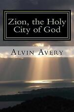 Zion, the Holy City of God by Alvin Avery (2008, Paperback)