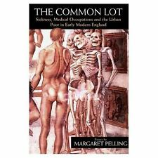 The Common Lot: Sickness, Medical Occupations and the Urban Poor in Early Modern