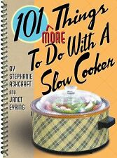 101 More Things to Do with a Slow Cooker by Stephanie Ashcraft and Janet...