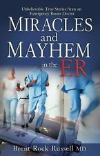 Miracles and Mayhem in the ER : Unbelievable True Stories from an Emergency...