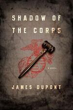 Shadow of the Corps: A Novel [Hardcover] [Jul 01, 2013] Dupont, James M.