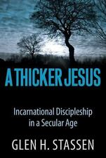 A Thicker Jesus: Incarnational Discipleship in a Secular Age, Stassen, Glen Haro