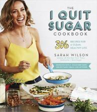The I Quit Sugar Cookbook : 306 Recipes for a Clean Healthy Life by Sarah Wilson