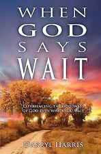 When God Says Wait : Experiencing the Goodness of God Even While You Wait by...