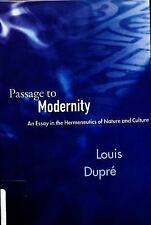 Passage to Modernity: An Essay in the Hermeneutics of Nature and Culture, Dupre,