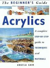 The Beginner's Guide Acrylics: A Complete Step-By-Step Guide to Techni-ExLibrary