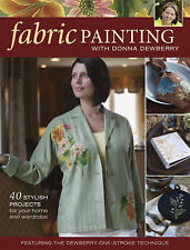 Fabric Painting with Donna Dewberry: 40 Stylish Projects for Your Home and Wardr