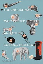 The Englishman Who Posted Himself and Other Curious Objects by John Tingey...