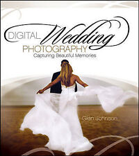 Digital Wedding Photography: Capturing Beautiful Memories by Glen Johnson...