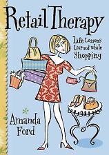 Retail Therapy : Life Lessons Learned While Shopping by Amanda Ford (2002) EUC