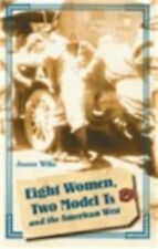 Women in the West Ser.: Eight Women, Two Model Ts, and the American West by...