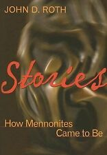 Stories : How Mennonites Came to Be by John D. Roth (2006, Paperback)