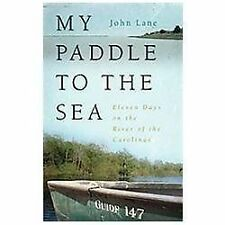 My Paddle to the Sea : Eleven Days on the River of the Carolinas by John Lane...