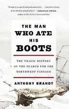 The Man Who Ate His Boots: The Tragic History of the Search for the Northwest Pa