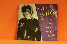 """KIM WILDE - SAY YOU REALLY WANT ME / SHE HASN'T GOT TIME   - PS - 7"""" SINGLE 45 P"""