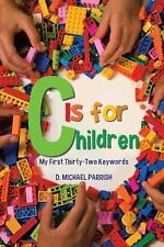C Is for Children : My First Thirty-Two Keywords by D. Michael Parrish (2014,...