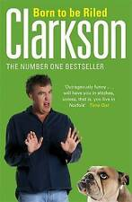 NEW Born to be Riled by Jeremy Clarkson Paperback Book Top Gear