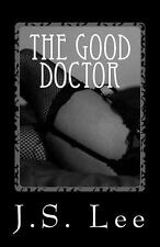 The Good Doctor : A Sex-Therapist's Newfound Bdsm Fetish by J. S. Lee (2014,...