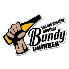 You Are Passing Another Bundy Drinker Sticker  #5579K