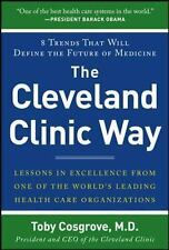 The Cleveland Clinic Way: Lessons in Excellence from One of the World's...