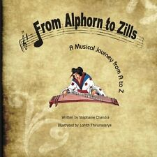 NEW From Alphorn to Zills:  A Musical Journey From A to Z by Stephanie Chandra