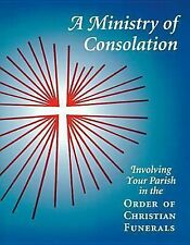A Ministry of Consolation: Involving Your Parish in the Order of Christian Funer