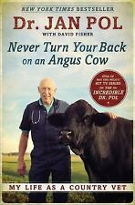 Never Turn Your Back on an Angus Cow: My Life as a Country Vet by Pol, Dr. Jan,