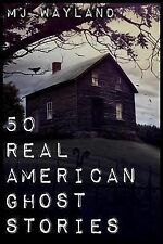 50 Real American Ghost Stories: A journey into the haunted history of the United