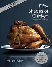 Fifty Shades of Chicken: A Parody in a Cookbook by Fowler, F.L.