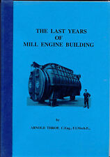 The Last Years of Mill Engine Building by Arnold Throp