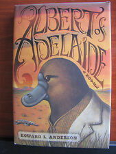 Albert of Adelaide a Novel by Howard Anderson 2012 HCDC - First Edition
