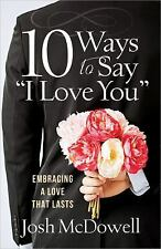 "10 Ways to Say ""I Love You"": Embracing a Love That Lasts, McDowell, Josh, Good B"