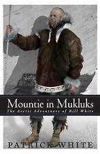 Mountie in Mukluks: The Arctic Adventures of Bill White-ExLibrary