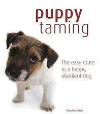 Puppy Taming: The Easy Route to a Happy Obedient Dog