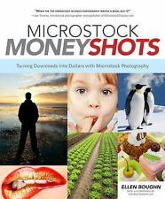 Microstock Money Shots : Turning Downloads into Dollars with Microstock...