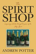 The Spirit Shop : Conquering Addiction Through the Power of the Holy Spirit...
