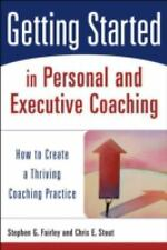 Getting Started in Personal and Executive Coaching : How to Create a Thriving...