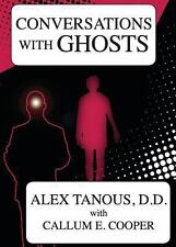 Conversations with Ghosts by Alex Tanous and Callum E. Cooper (2013, Paperback)