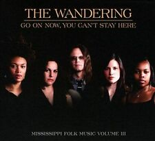 Go On Now, You Can't Stay Here: Mississippi Folk Music, Vol. 3 [Digipak] * by...
