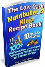 The Low Carb Nutribullet and Ninja Recipe Book : 10 Day Juice Cleanse: 100+...