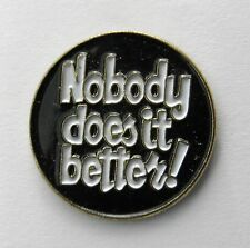 NOBODY DOES IT BETTER HUMOROUS FUNNY LAPEL PIN BADGE 1 INCH