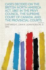 Cases Decided on the British North America Act, 1867, in the Privy Council,...