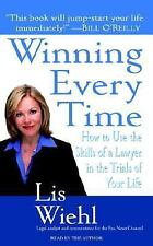 Winning Every Time: How to Use the Skills of a Lawyer in the Trials of Life Wie