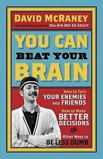 You Can Beat Your Brain: How to Turn Your Enemies into Friends, How to Make Bett