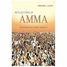 Reflections of Amma : Devotees in a Global Embrace by Amanda J. Lucia (2014,...